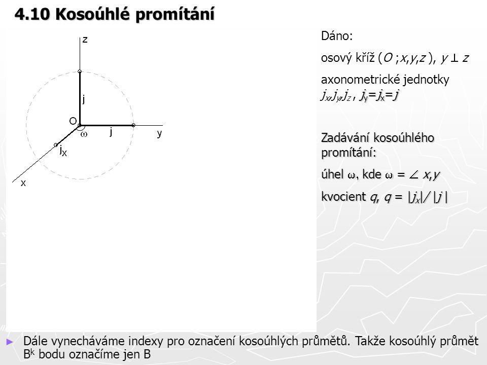 4.10 Kosoúhlé promítání Dáno: osový kříž (O ;x,y,z ), y  z