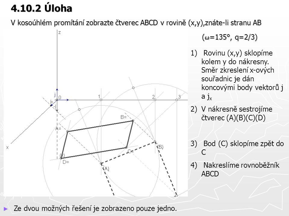 4.10.2 Úloha V kosoúhlém promítání zobrazte čtverec ABCD v rovině (x,y),znáte-li stranu AB. (w=135°, q=2/3)