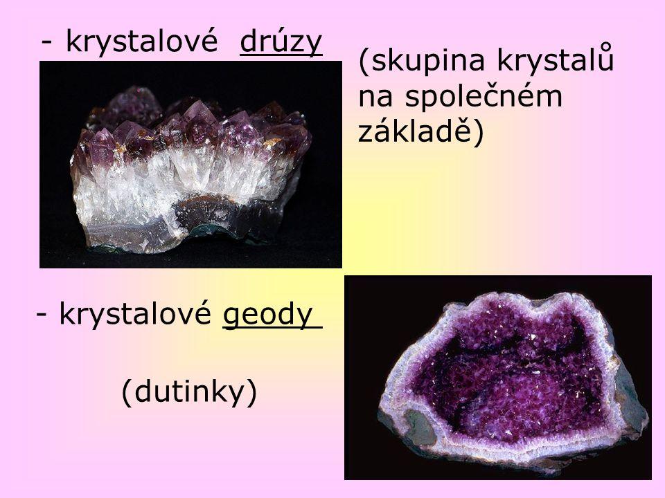 krystalové drúzy (skupina krystalů na společném základě) - krystalové geody (dutinky)