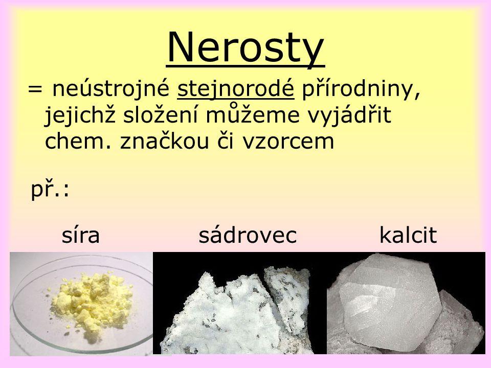 Nerosty = neústrojné stejnorodé přírodniny, jejichž složení můžeme vyjádřit chem. značkou či vzorcem.
