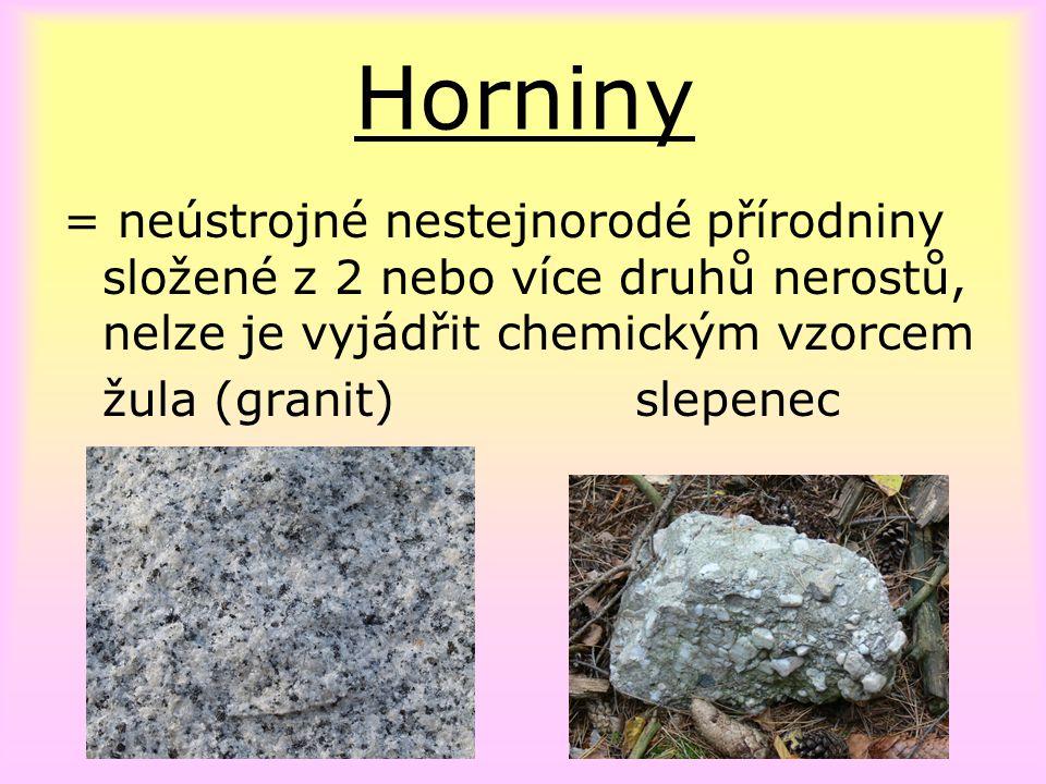 Horniny = neústrojné nestejnorodé přírodniny složené z 2 nebo více druhů nerostů, nelze je vyjádřit chemickým vzorcem.