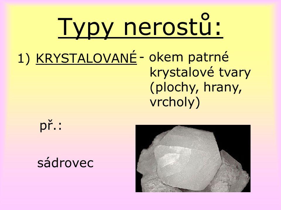 Typy nerostů: - okem patrné krystalové tvary (plochy, hrany, vrcholy)