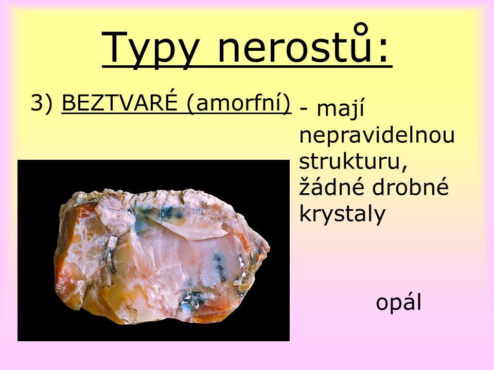Typy nerostů: 3) BEZTVARÉ (amorfní)
