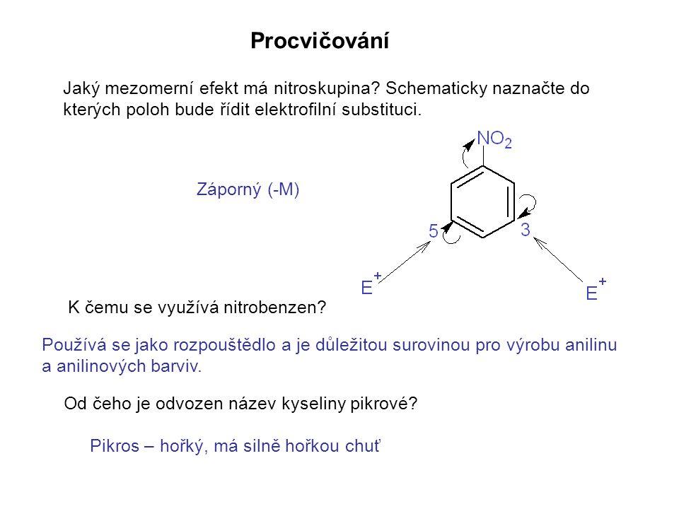 Procvičování Jaký mezomerní efekt má nitroskupina Schematicky naznačte do kterých poloh bude řídit elektrofilní substituci.