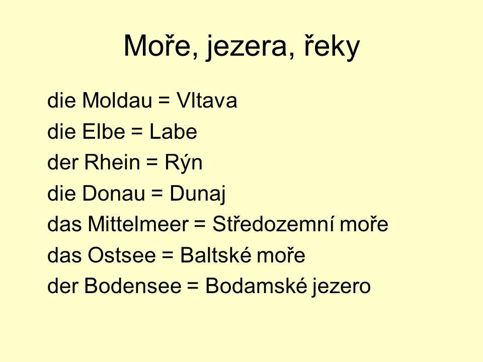 Moře, jezera, řeky die Moldau = Vltava die Elbe = Labe der Rhein = Rýn
