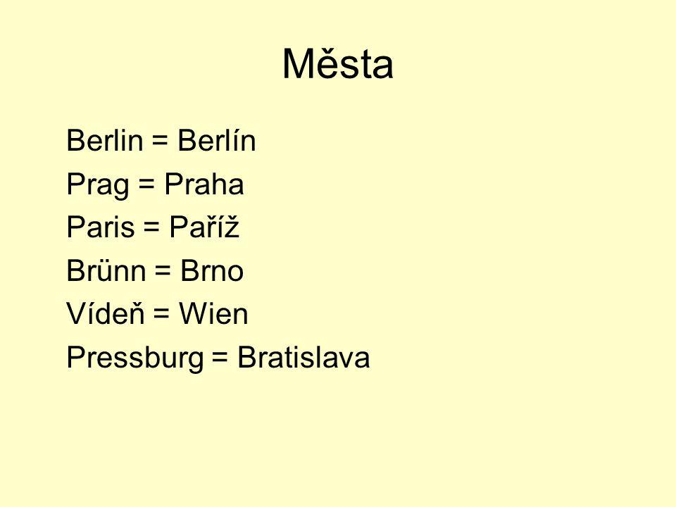 Města Berlin = Berlín Prag = Praha Paris = Paříž Brünn = Brno