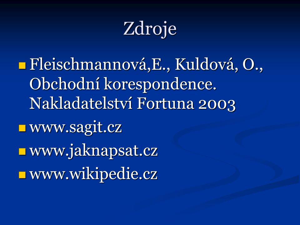 Zdroje Fleischmannová,E., Kuldová, O., Obchodní korespondence. Nakladatelství Fortuna 2003. www.sagit.cz.