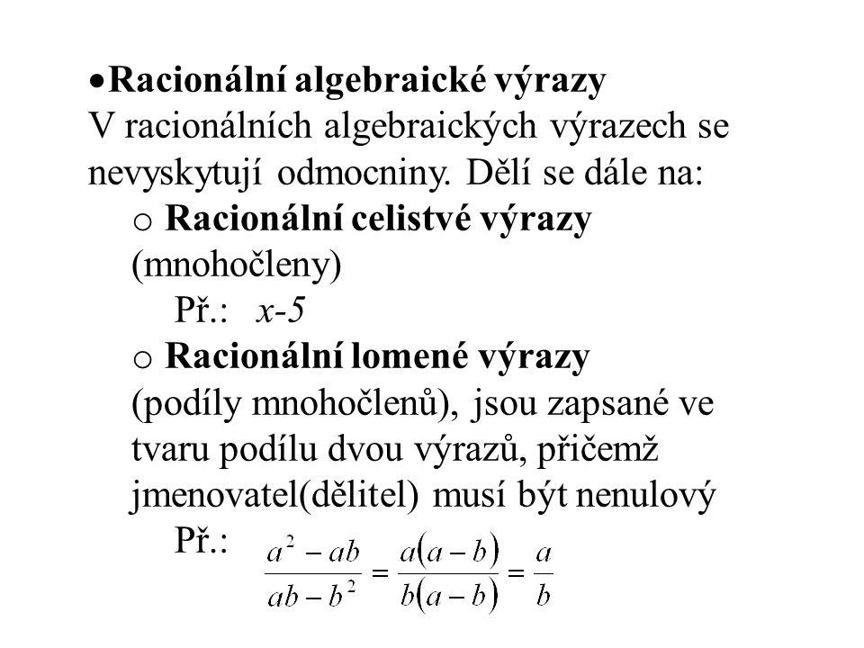 Racionální algebraické výrazy V racionálních algebraických výrazech se nevyskytují odmocniny. Dělí se dále na: