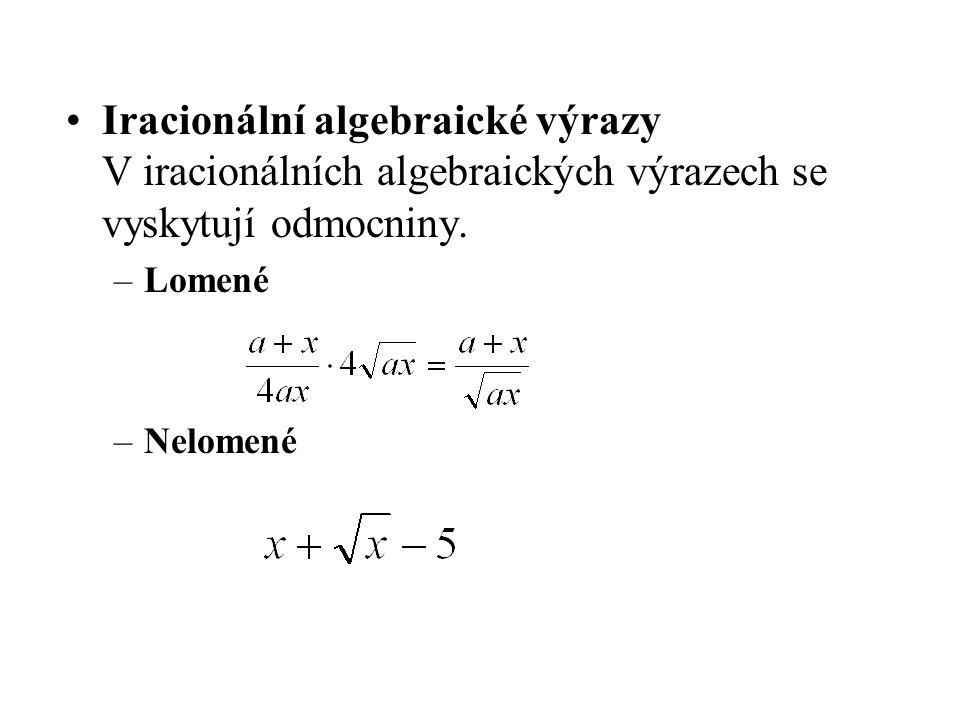 Iracionální algebraické výrazy V iracionálních algebraických výrazech se vyskytují odmocniny.