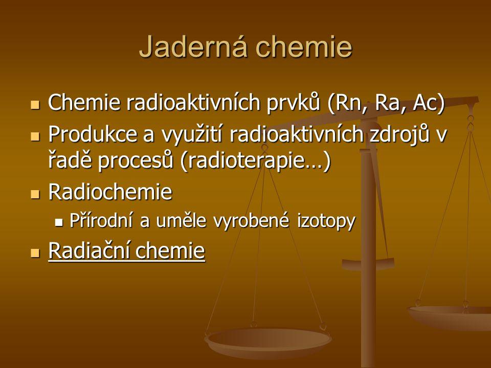 Jaderná chemie Chemie radioaktivních prvků (Rn, Ra, Ac)