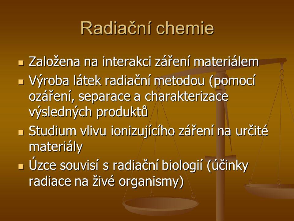 Radiační chemie Založena na interakci záření materiálem