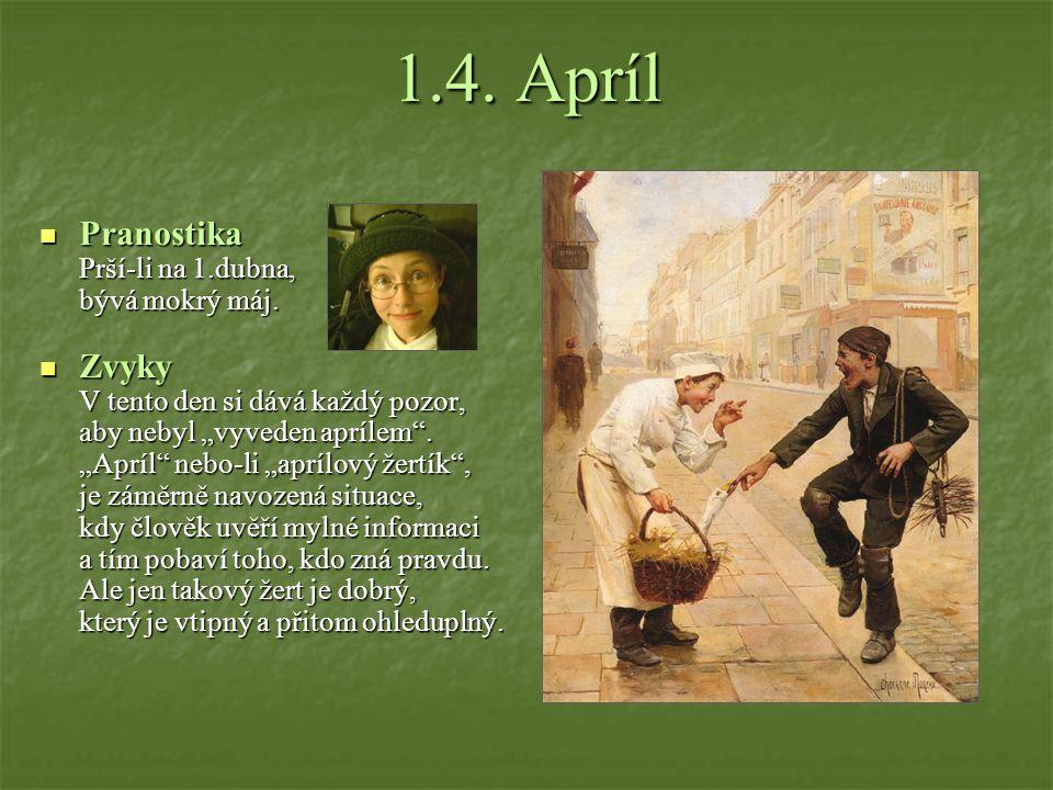 1.4. Apríl Pranostika Zvyky bývá mokrý máj.
