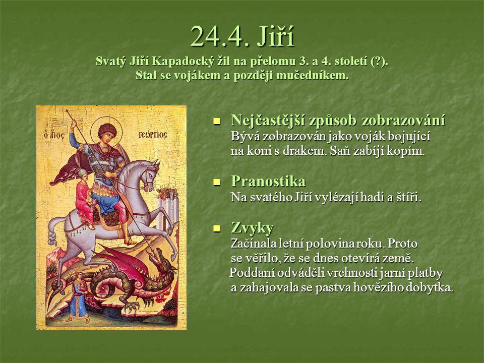 24. 4. Jiří Svatý Jiří Kapadocký žil na přelomu 3. a 4. století (. )