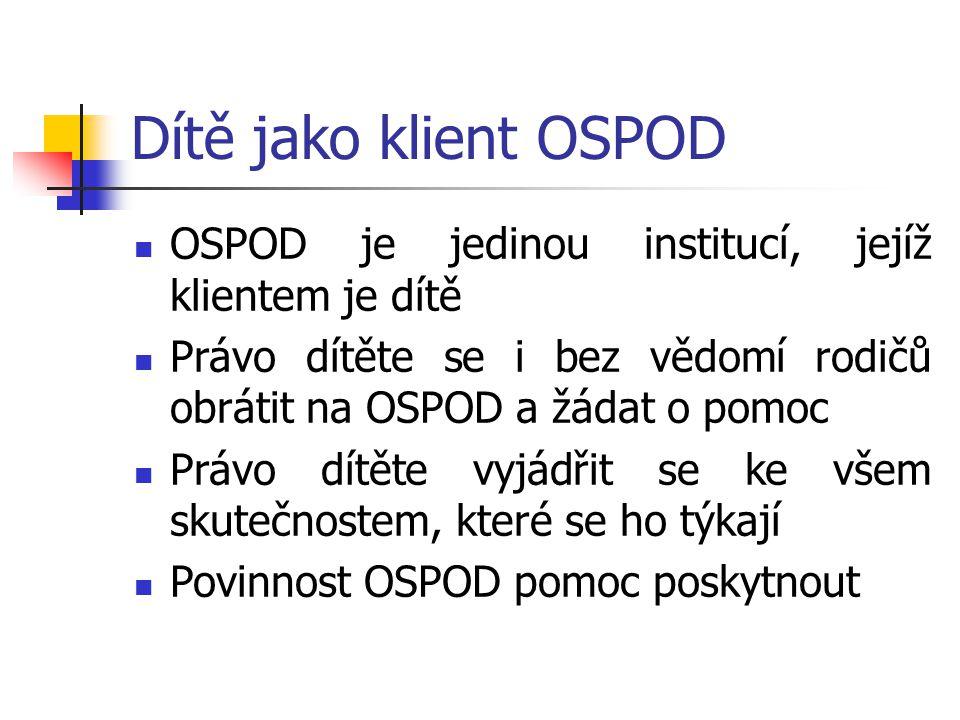 Dítě jako klient OSPOD OSPOD je jedinou institucí, jejíž klientem je dítě. Právo dítěte se i bez vědomí rodičů obrátit na OSPOD a žádat o pomoc.