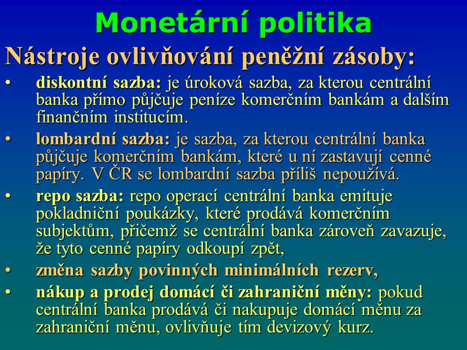 Monetární politika Nástroje ovlivňování peněžní zásoby: