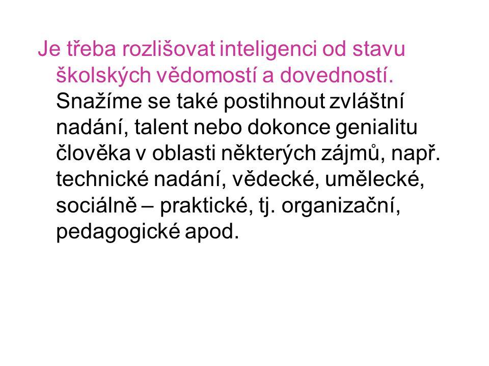 Je třeba rozlišovat inteligenci od stavu školských vědomostí a dovedností.