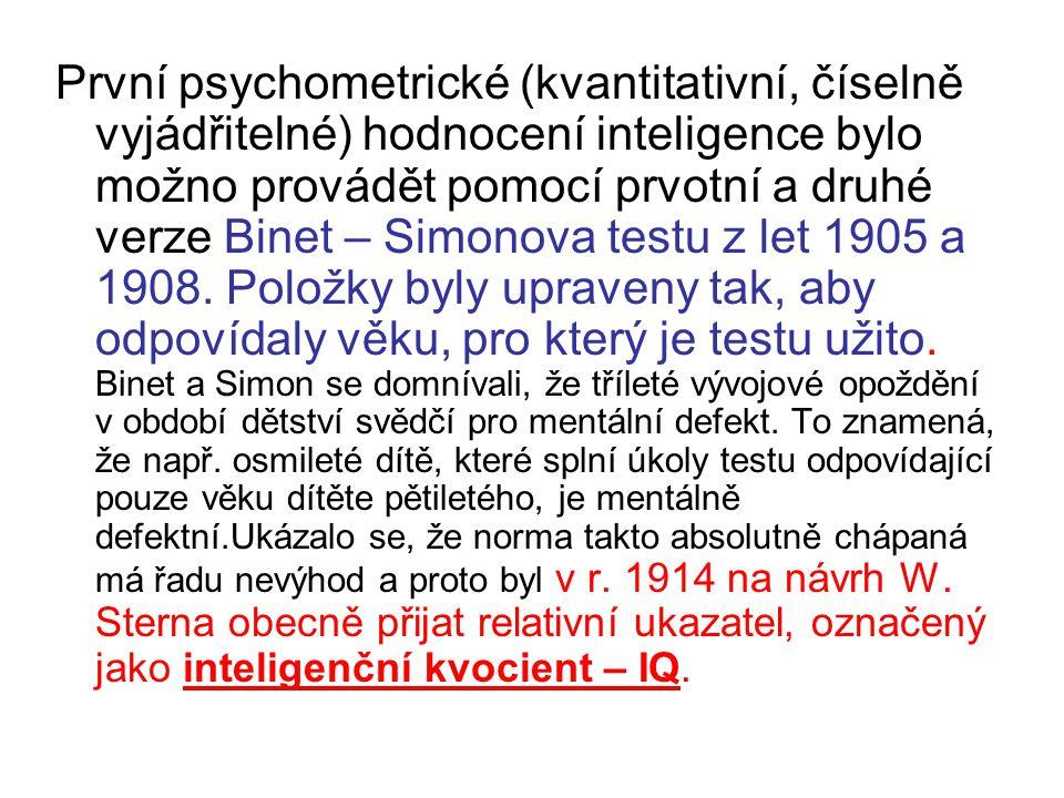 První psychometrické (kvantitativní, číselně vyjádřitelné) hodnocení inteligence bylo možno provádět pomocí prvotní a druhé verze Binet – Simonova testu z let 1905 a 1908.