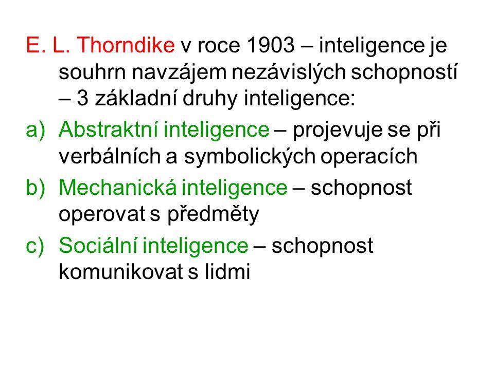 E. L. Thorndike v roce 1903 – inteligence je souhrn navzájem nezávislých schopností – 3 základní druhy inteligence: