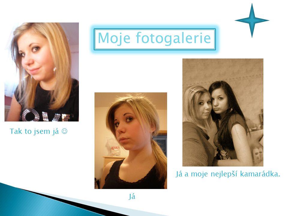 Moje fotogalerie Tak to jsem já  Já a moje nejlepší kamarádka. Já
