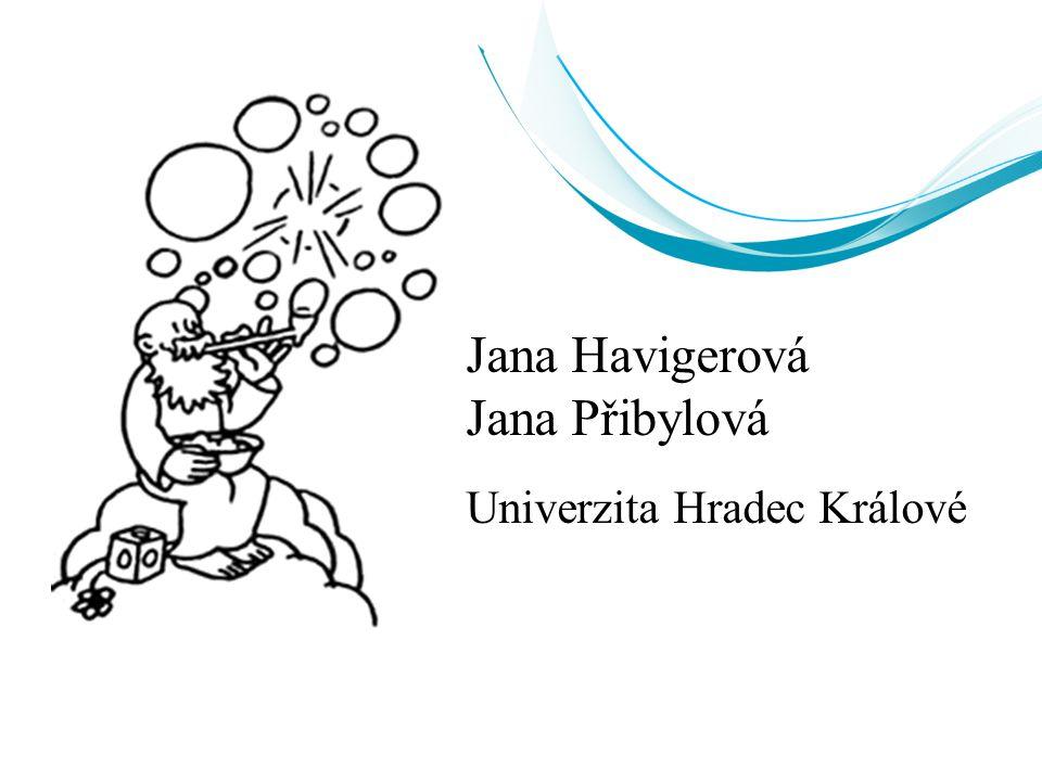 Jana Havigerová Jana Přibylová Univerzita Hradec Králové