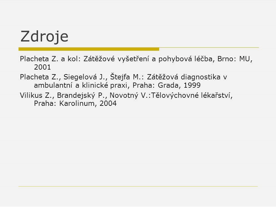 Zdroje Placheta Z. a kol: Zátěžové vyšetření a pohybová léčba, Brno: MU, 2001.