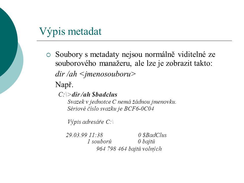 Výpis metadat Soubory s metadaty nejsou normálně viditelné ze souborového manažeru, ale lze je zobrazit takto: