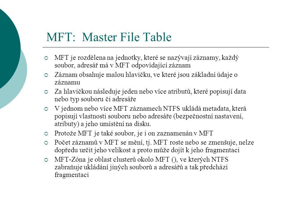 MFT: Master File Table MFT je rozdělena na jednotky, které se nazývají záznamy, každý soubor, adresář má v MFT odpovídající záznam.