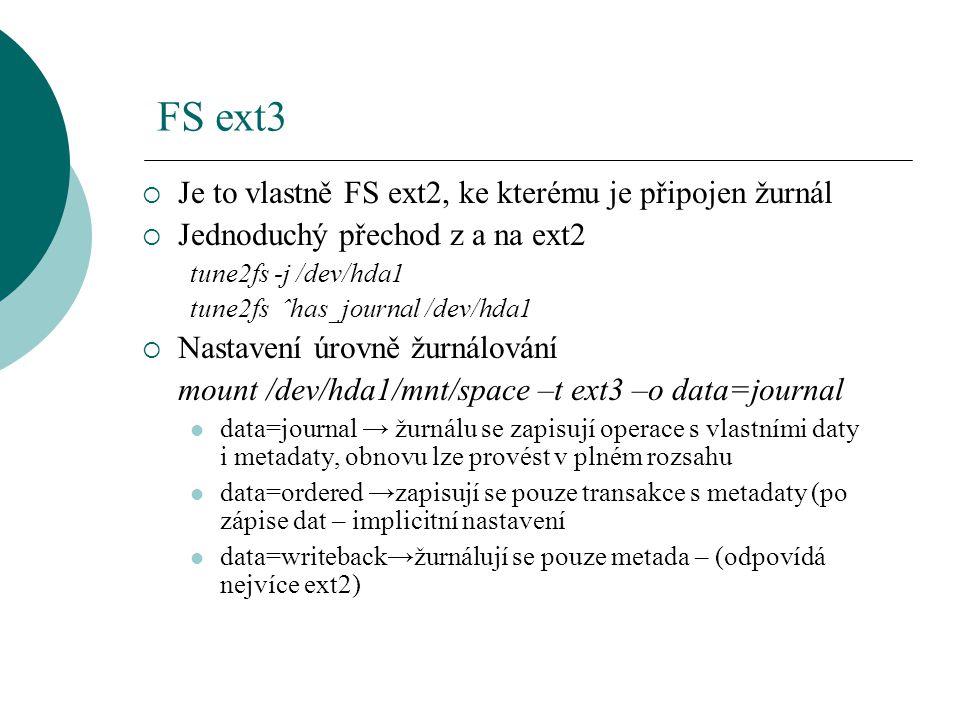FS ext3 Je to vlastně FS ext2, ke kterému je připojen žurnál