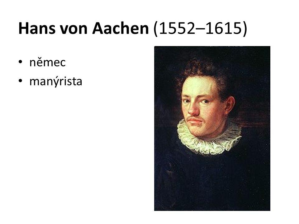 Hans von Aachen (1552–1615) němec manýrista