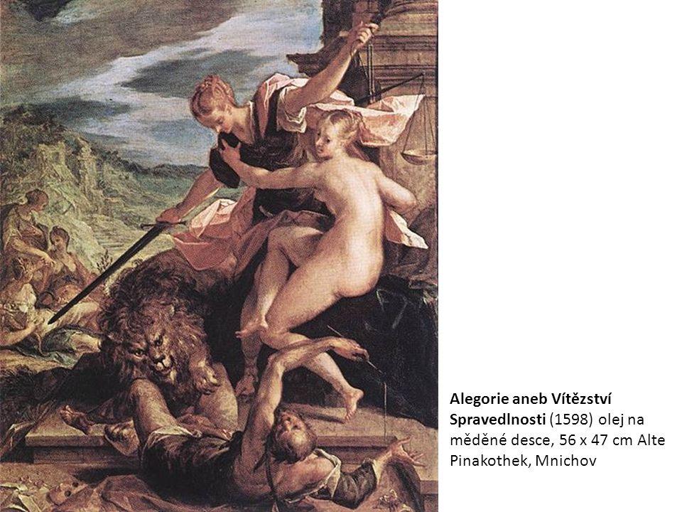 Alegorie aneb Vítězství Spravedlnosti (1598) olej na měděné desce, 56 x 47 cm Alte Pinakothek, Mnichov