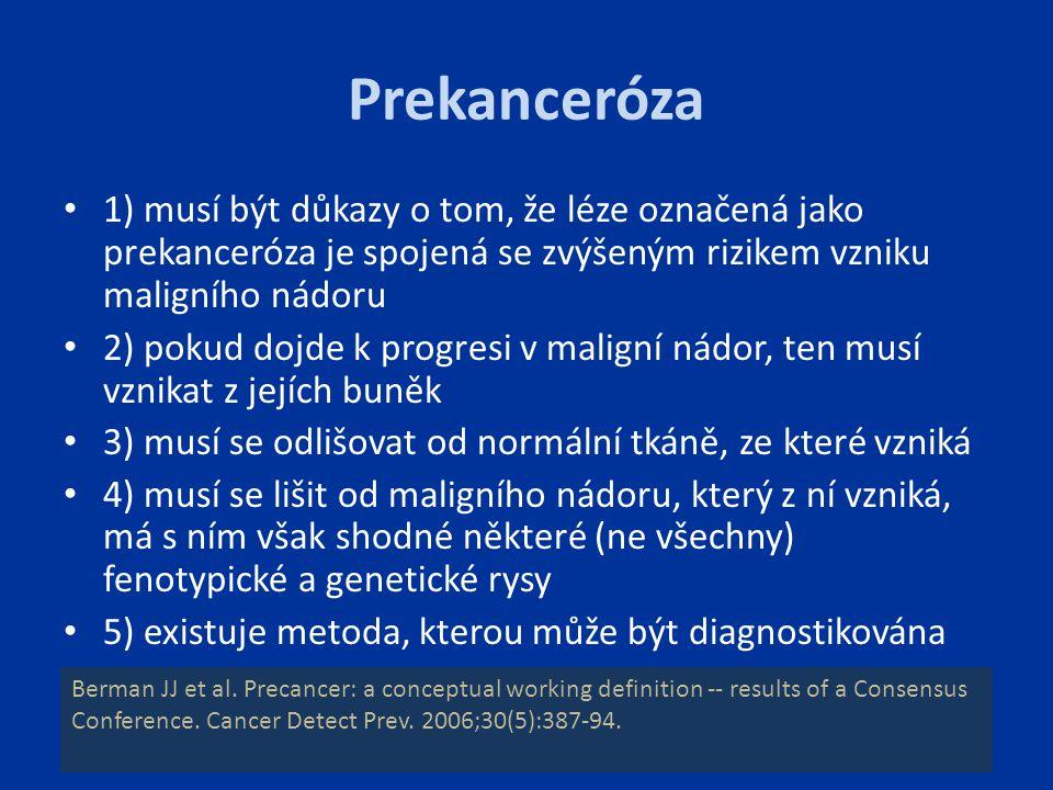 Prekanceróza 1) musí být důkazy o tom, že léze označená jako prekanceróza je spojená se zvýšeným rizikem vzniku maligního nádoru.