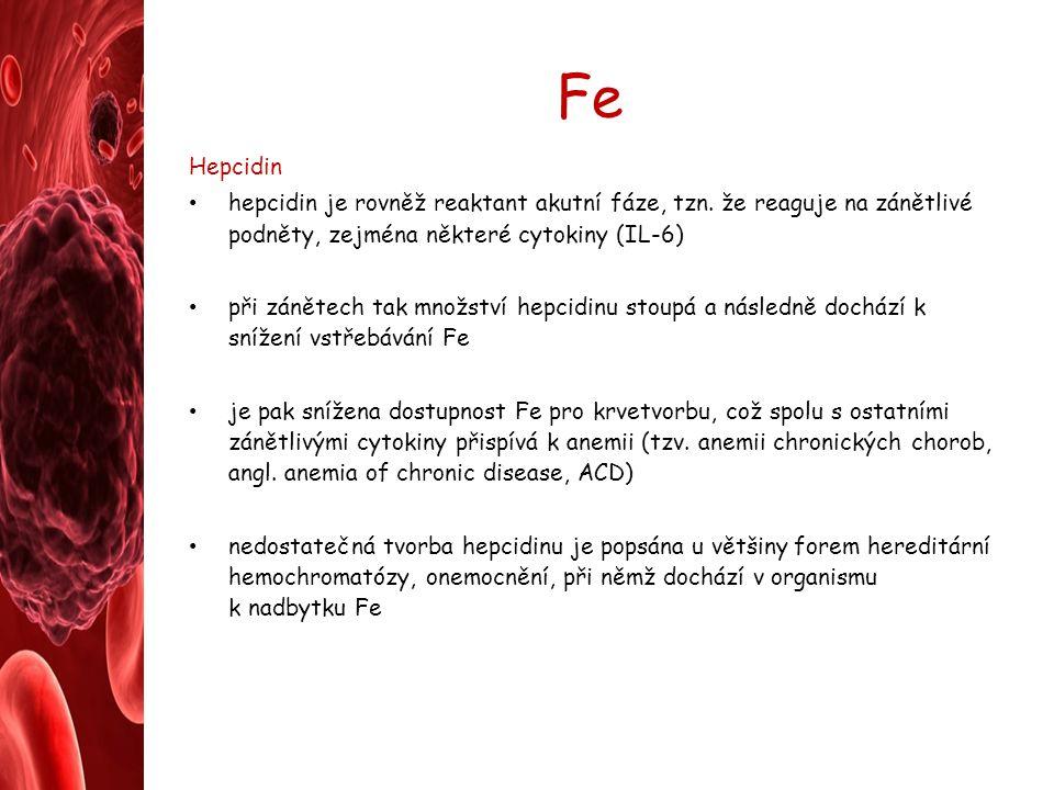 Fe Hepcidin. hepcidin je rovněž reaktant akutní fáze, tzn. že reaguje na zánětlivé podněty, zejména některé cytokiny (IL-6)