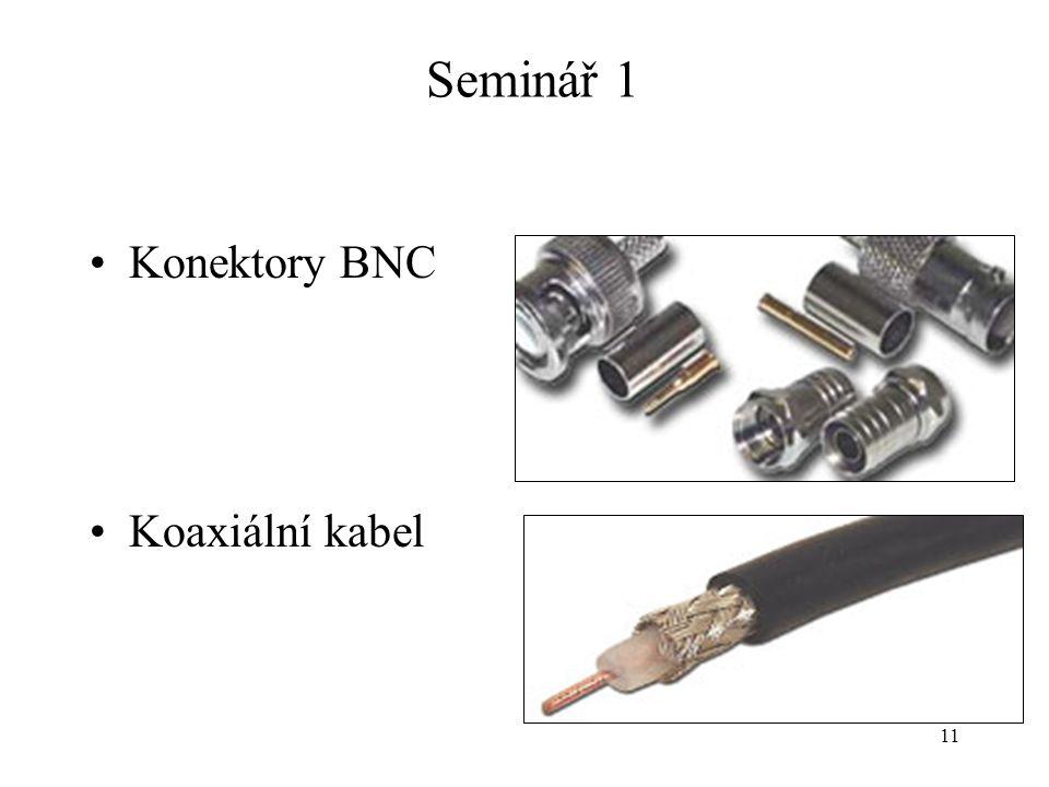 Seminář 1 Konektory BNC Koaxiální kabel