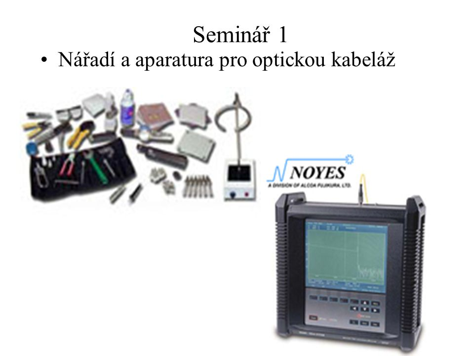 Seminář 1 Nářadí a aparatura pro optickou kabeláž