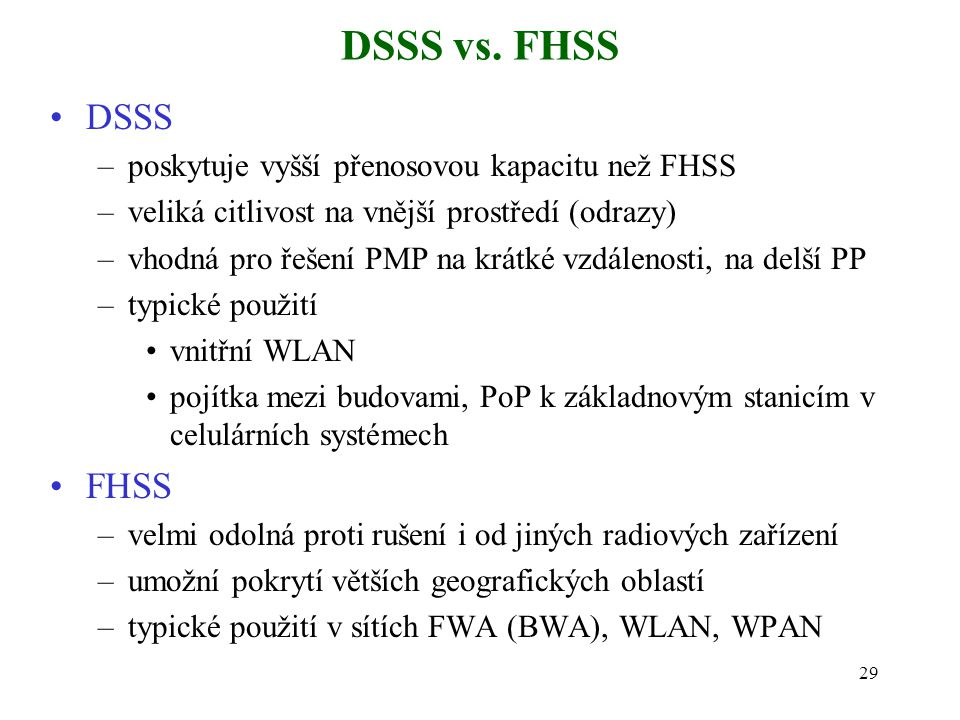 DSSS vs. FHSS DSSS FHSS poskytuje vyšší přenosovou kapacitu než FHSS