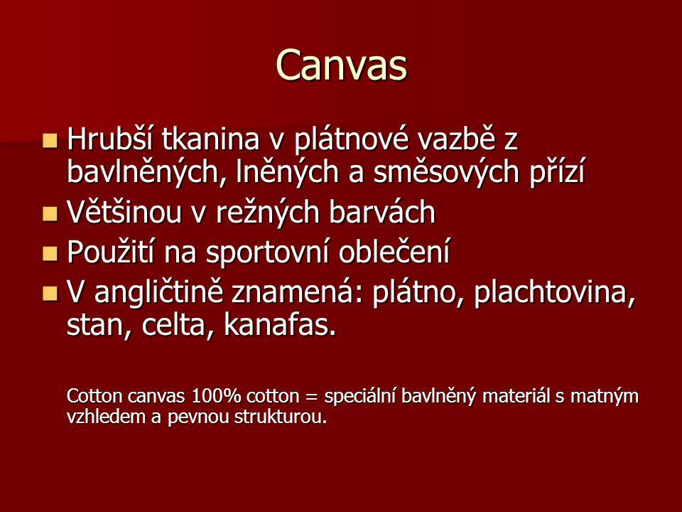 Canvas Hrubší tkanina v plátnové vazbě z bavlněných, lněných a směsových přízí. Většinou v režných barvách.