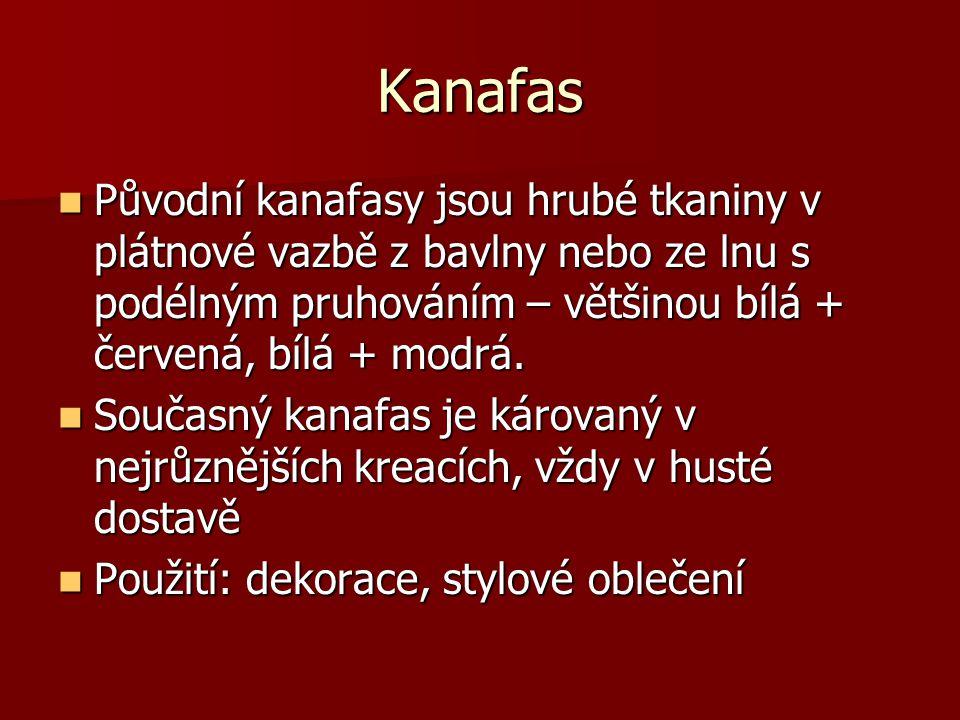 Kanafas Původní kanafasy jsou hrubé tkaniny v plátnové vazbě z bavlny nebo ze lnu s podélným pruhováním – většinou bílá + červená, bílá + modrá.