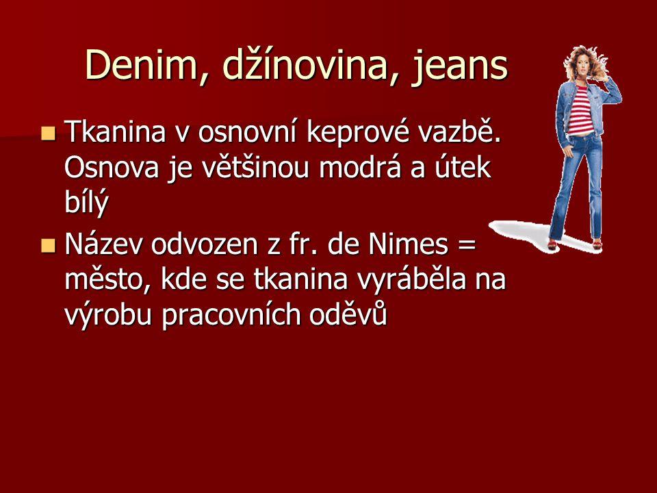 Denim, džínovina, jeans Tkanina v osnovní keprové vazbě. Osnova je většinou modrá a útek bílý.