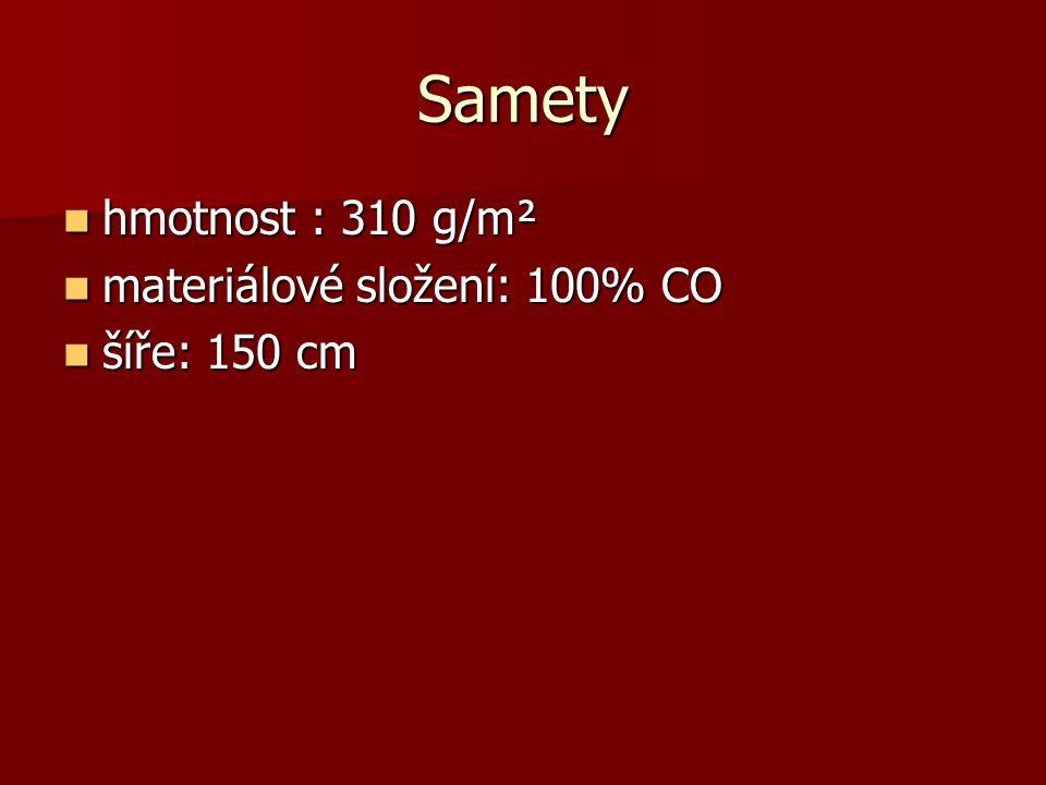 Samety hmotnost : 310 g/m² materiálové složení: 100% CO šíře: 150 cm