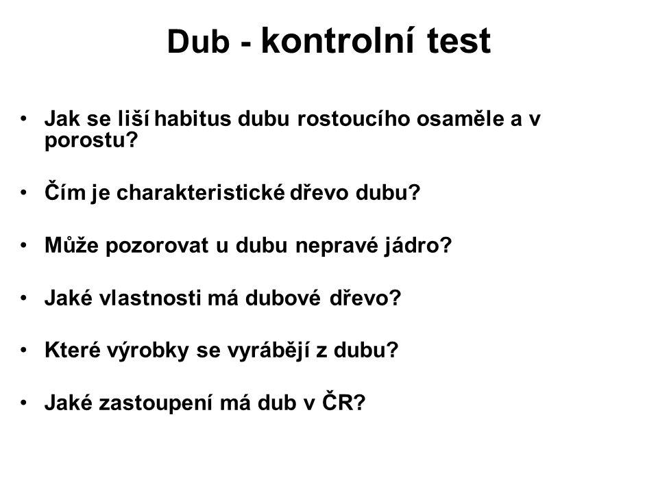 Dub - kontrolní test Jak se liší habitus dubu rostoucího osaměle a v porostu Čím je charakteristické dřevo dubu