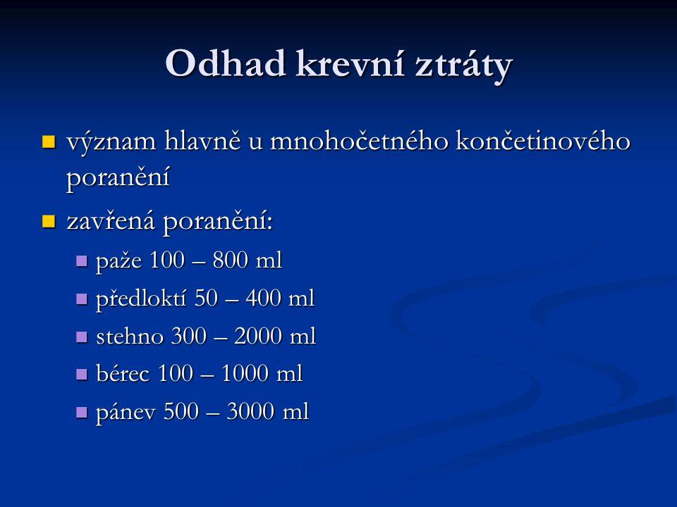 Odhad krevní ztráty význam hlavně u mnohočetného končetinového poranění. zavřená poranění: paže 100 – 800 ml.