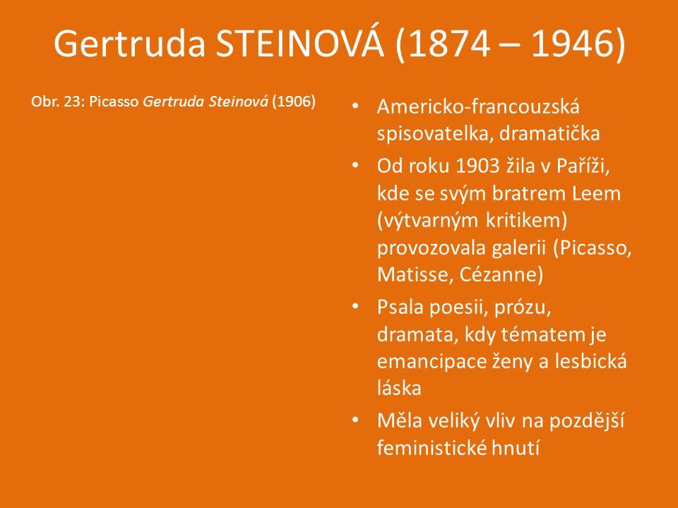Gertruda STEINOVÁ (1874 – 1946) Obr. 23: Picasso Gertruda Steinová (1906) Americko-francouzská spisovatelka, dramatička.
