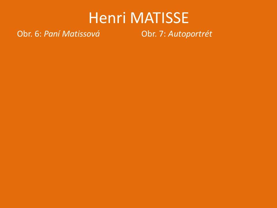 Henri MATISSE Obr. 6: Paní Matissová Obr. 7: Autoportrét
