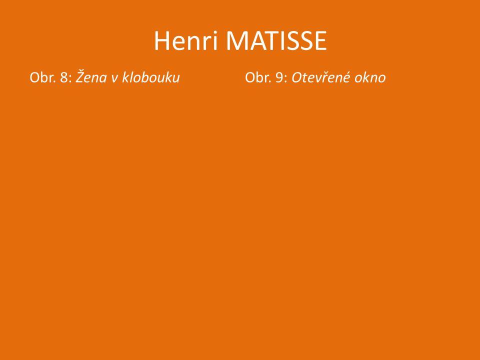 Henri MATISSE Obr. 8: Žena v klobouku Obr. 9: Otevřené okno