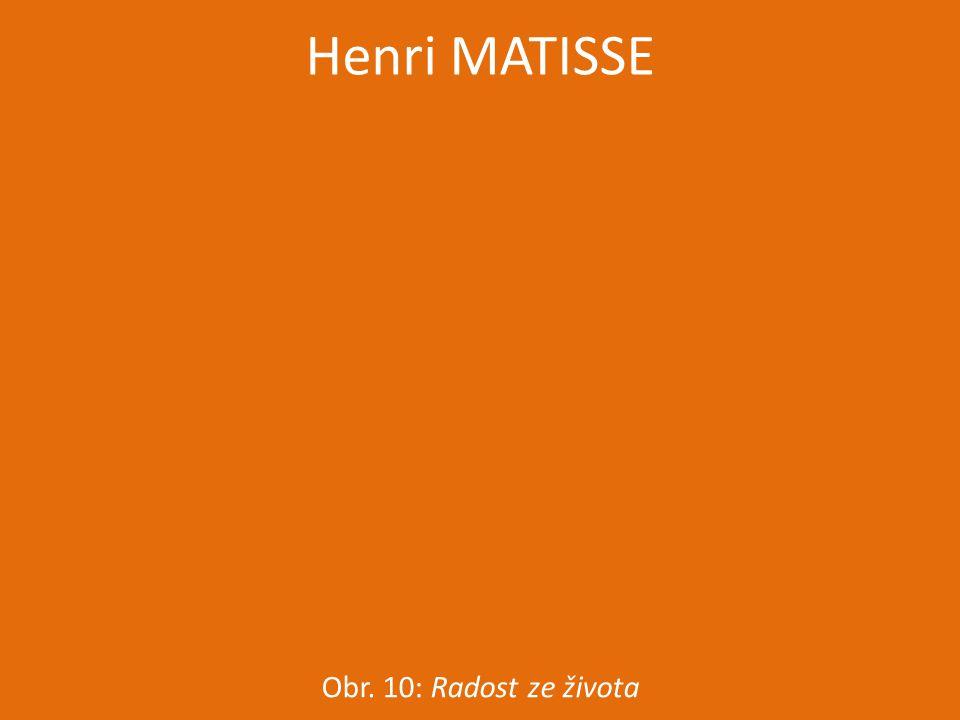 Henri MATISSE Obr. 10: Radost ze života