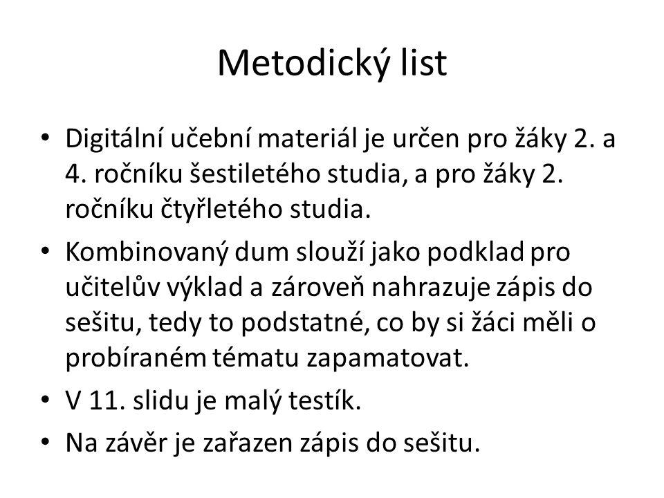 Metodický list Digitální učební materiál je určen pro žáky 2. a 4. ročníku šestiletého studia, a pro žáky 2. ročníku čtyřletého studia.