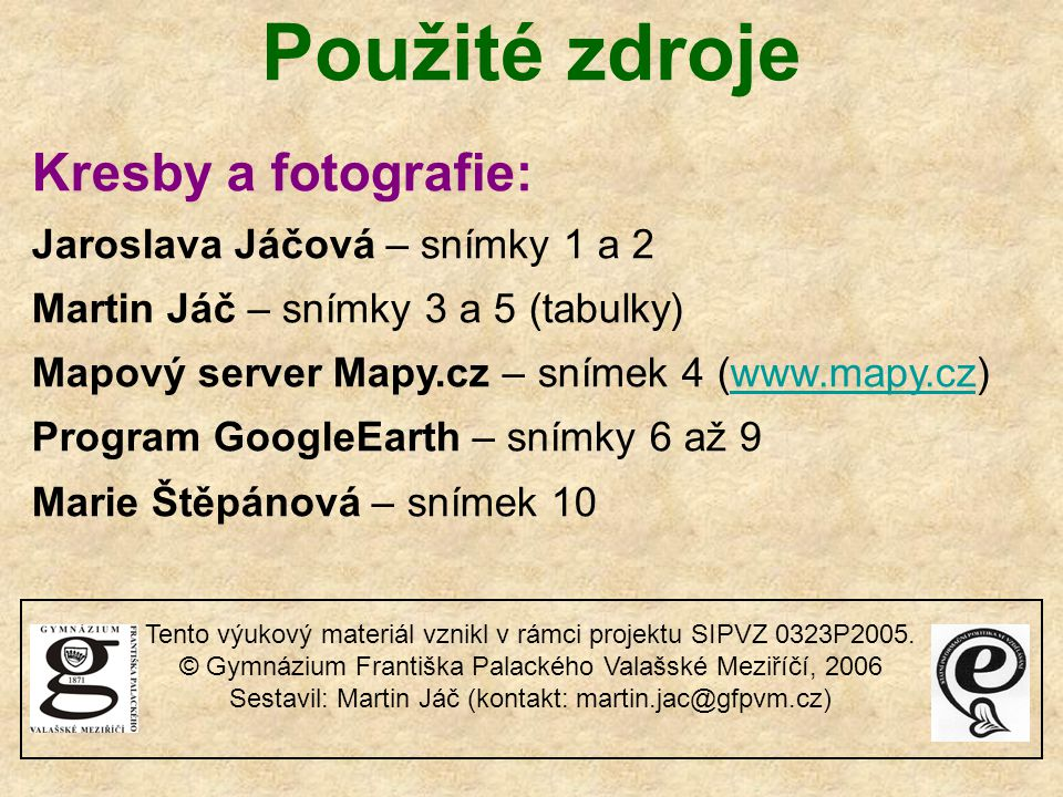 Použité zdroje Kresby a fotografie: Jaroslava Jáčová – snímky 1 a 2