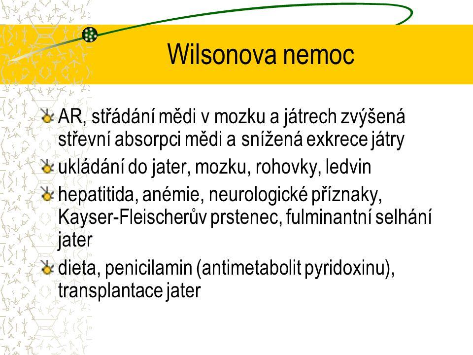 Wilsonova nemoc AR, střádání mědi v mozku a játrech zvýšená střevní absorpci mědi a snížená exkrece játry.