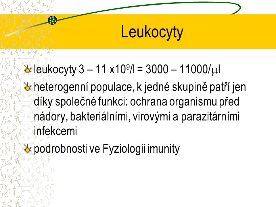 Leukocyty leukocyty 3 – 11 x109/l = 3000 – 11000/l