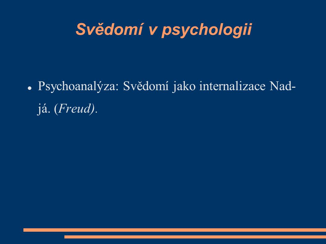 Svědomí v psychologii Psychoanalýza: Svědomí jako internalizace Nad-já. (Freud).